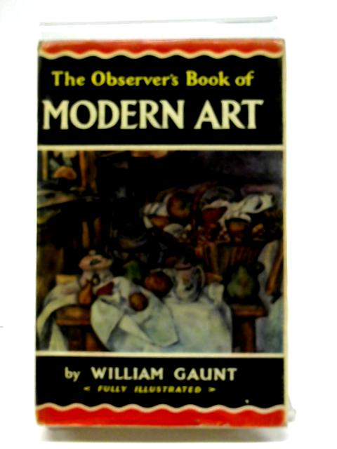 The Observer's Book of Modern Art: from Impressionism to the Present Day (Observer's pocket series) by William Gaunt