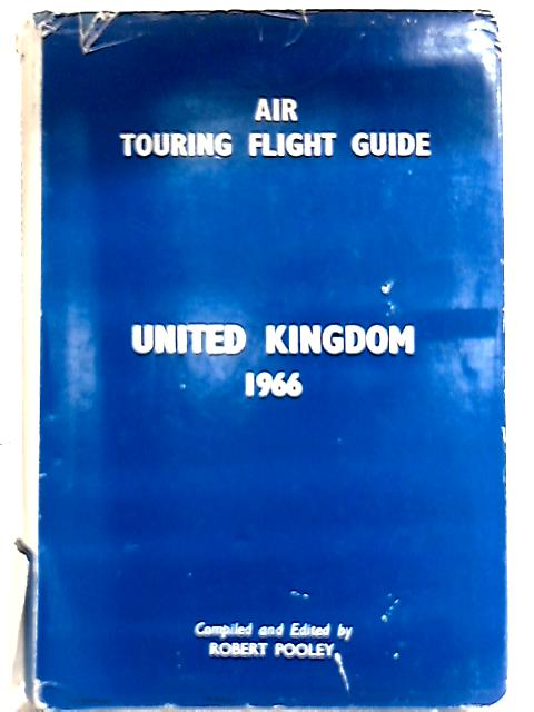 Air Touring Flight Guide, United Kingdom 1966 By Robert Pooley (Ed.)