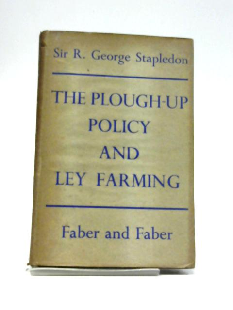 The Plough-Up Policy and Ley Farming By Sir R. George Stapledon