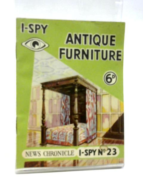 I-Spy: Antique Furniture:: News Chronicle I- Spy Books: No.23 By By Big Chief I-SPY
