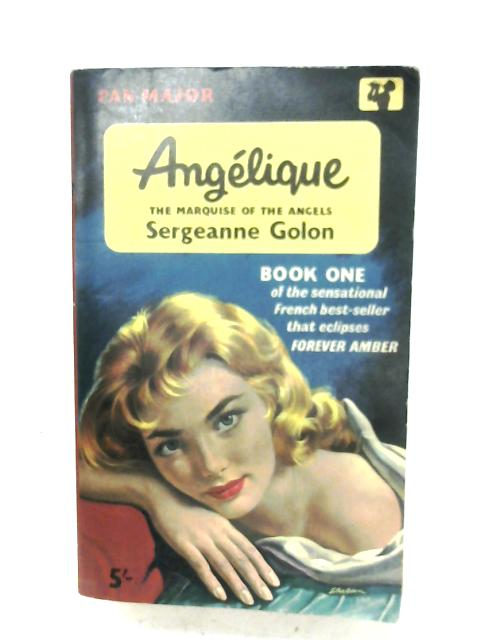 Angelique: The Marquise Of The Angels by Sergeanne Golon