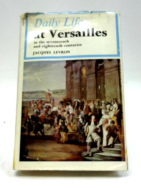 Daily Life at Versailles By Jacques Levron;