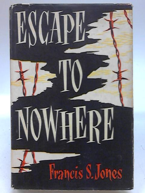 Escape to Nowhere By Francis Stephen Jones
