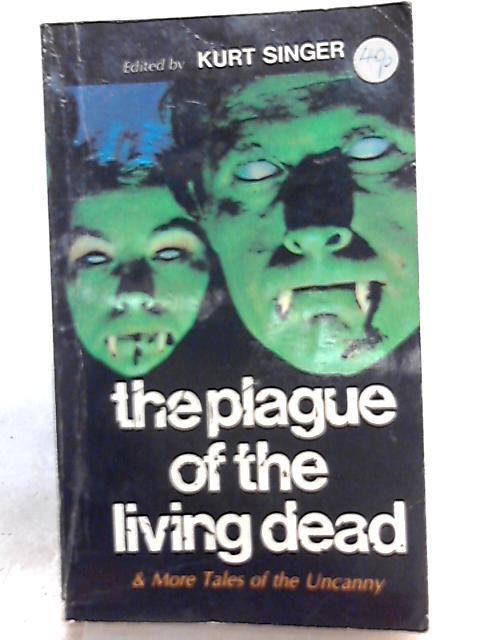 The Plague of the Living Dead By Kurt Singer