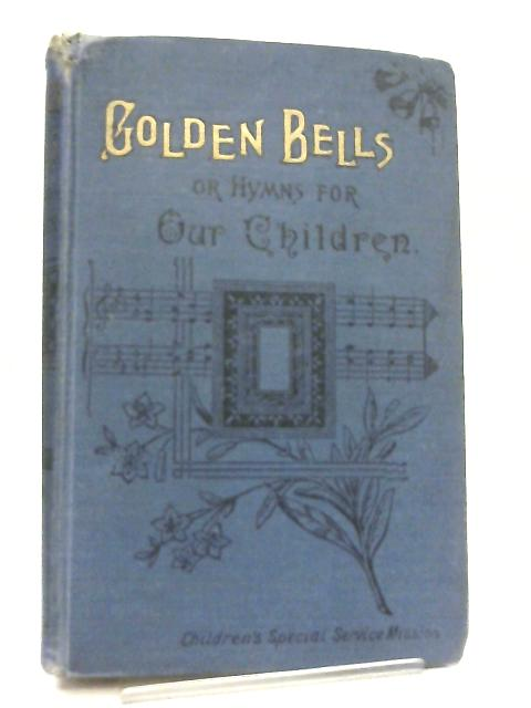 Golden Bells or Hymns for our Children By Unknown