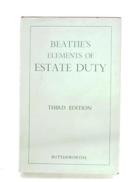 The Elements Of Estate Duty By C. N. Beattie