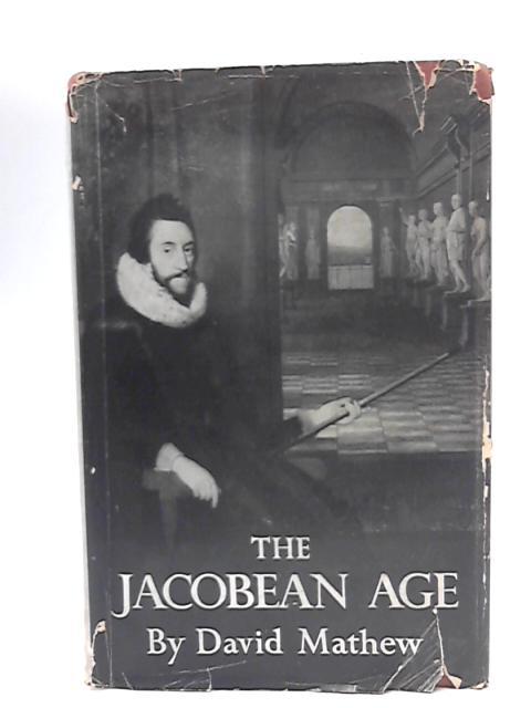 The Jacobean Age By David Mathew