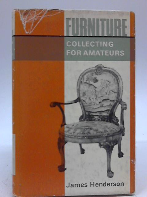 Furniture Collecting For Amateurs By James Henderson