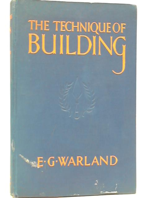 The Technique of Building By E. G. Warland