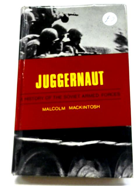 Juggernaut - A History of the Soviet Armed Forces By Malcolm Mackintosh