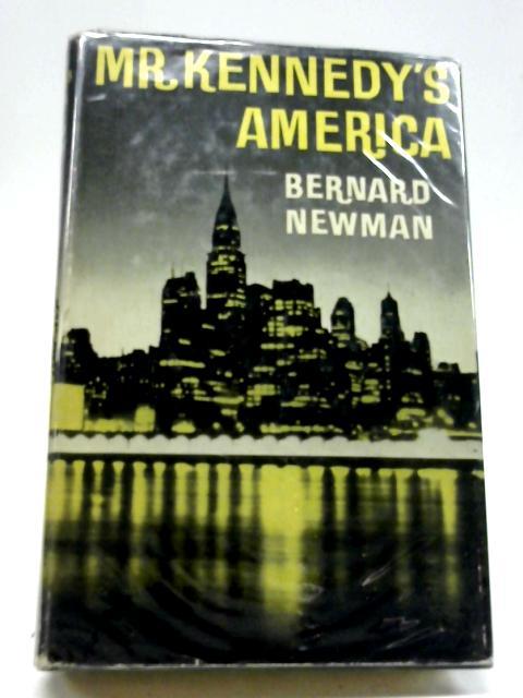 Mr Kennedy's America By Bernard Newman