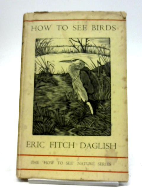 How to See Birds By Eric Fitch Daglish