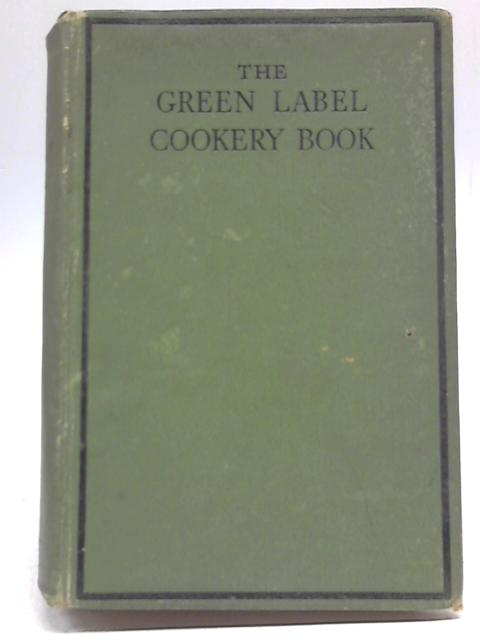 The Green Label Cookery Book By unknown