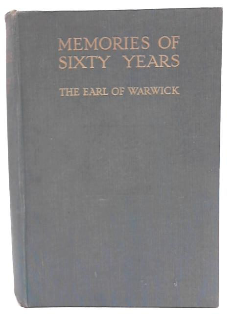 Memories of Sixty Years By The Earl of Warwick and Brooke