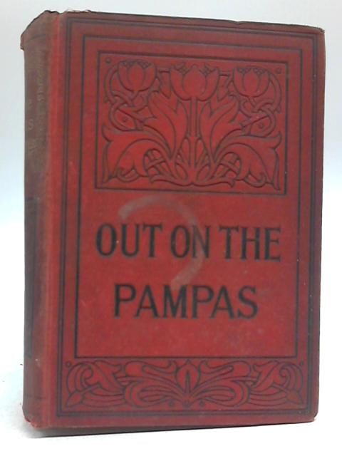 Out On The Pampas By G A Henty