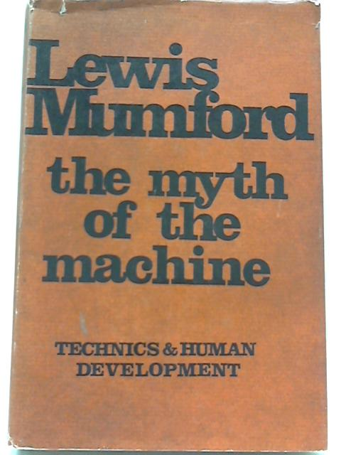 Myth of the Machine by Lewis Mumford
