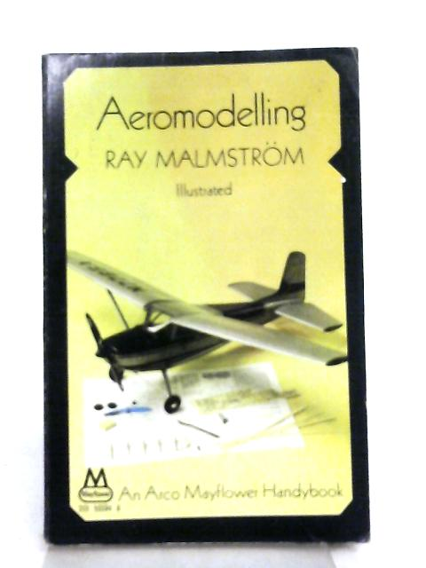 Aeromodelling by Ray Malmstrom