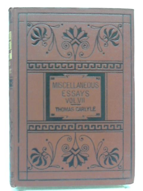 Critical and Miscellaneous Essays: Collected and Republished. Vol. VII By Thomas Carlyle