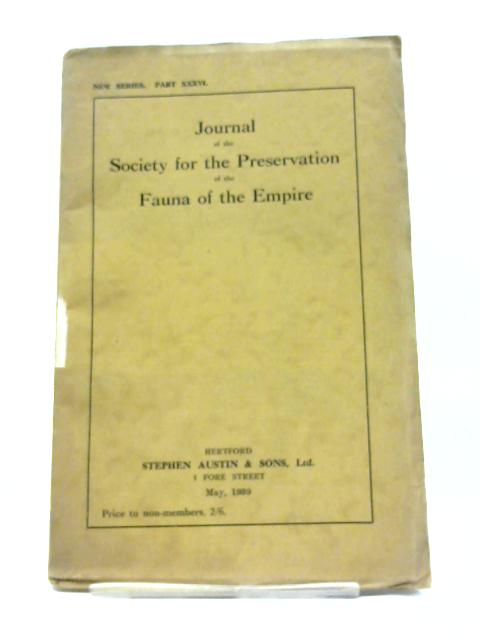 Journal of the Society for the Preservation of the Fauna of the Empire - New Series Part XXXVI May 1939 By Various