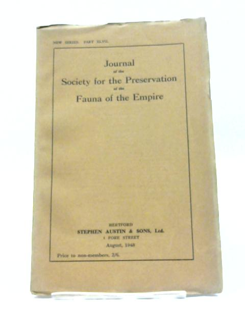 Journal of the Society for the Preservation of the Fauna of the Empire - New Series Part XLVII August 1943 By Various