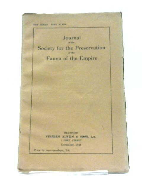 Journal of the Society for the Preservation of the Fauna of the Empire - New Series Part XLVIII December 1943 By Various