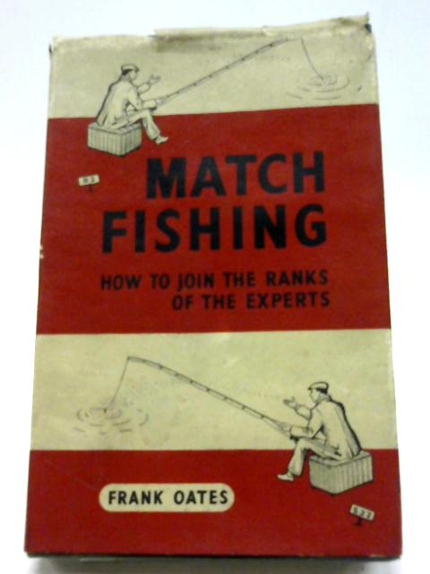 Match-Fishing: How to Join the Ranks of the Experts By Frank Oates