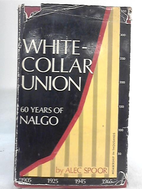 White Collar Union 60 Years of NALGO By Alec Spoor