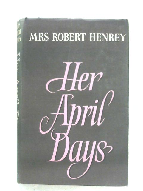 Her April Days By Mrs. Robert Henrey