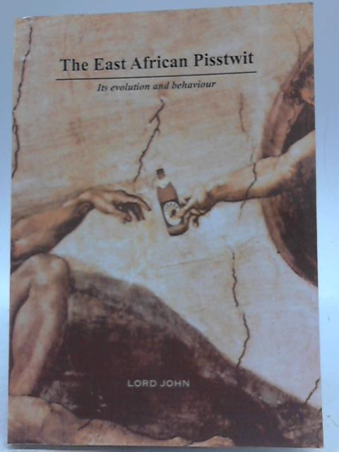 The East African Pisstwitt. Its Evoluiton and Behaviour by Lord John