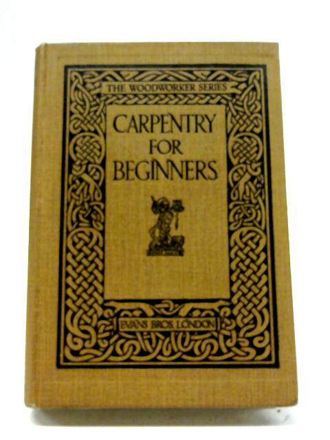 Carpentry for Beginners (The Woodworker Series) By Various