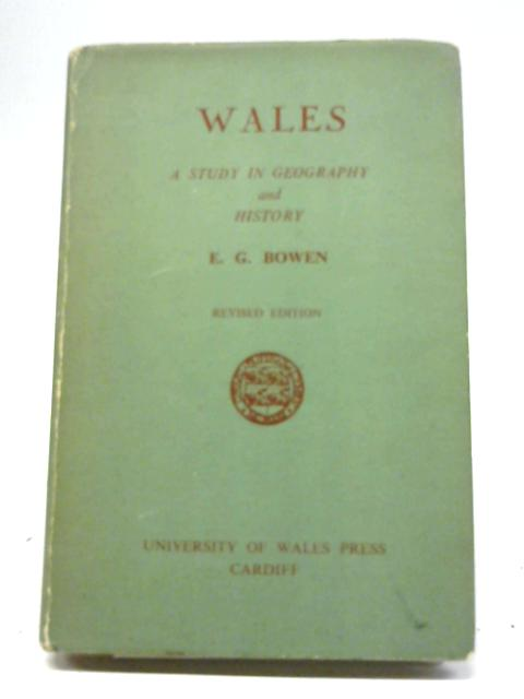 Wales: A Study in Geography and History By E. G. Bowen