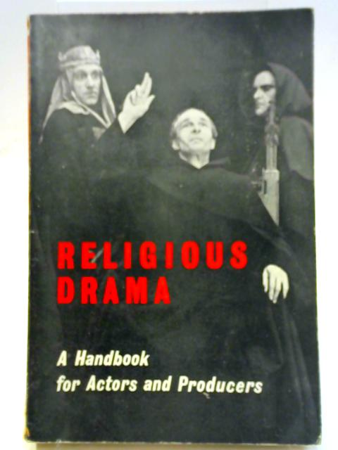 Religious Drama. A Handbook For Actors And Producers. By Raymond Chapman