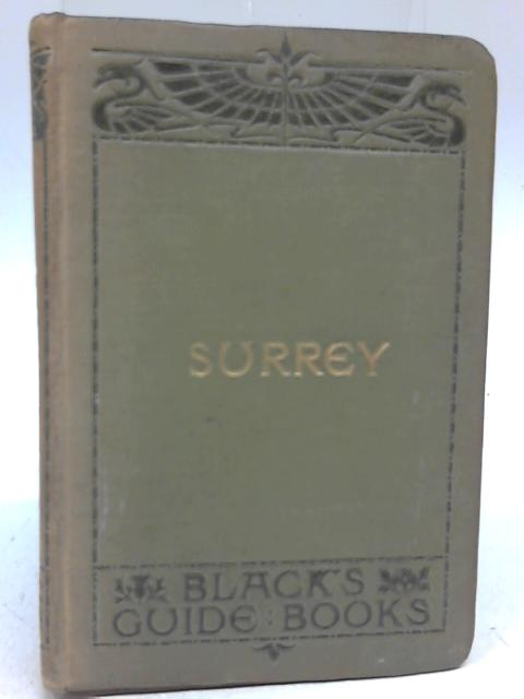 Black's Guide to Surrey By A. R. Hope-Moncrieff