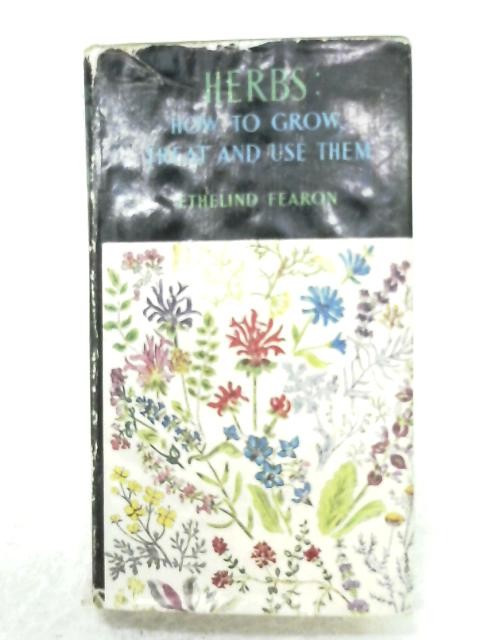 Herbs: How To Grow, Treat And Use Them By Ethelind Fearon
