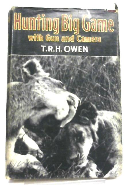 Hunting Big Game with Gun and Camera in Africa By T. R. H. Owen