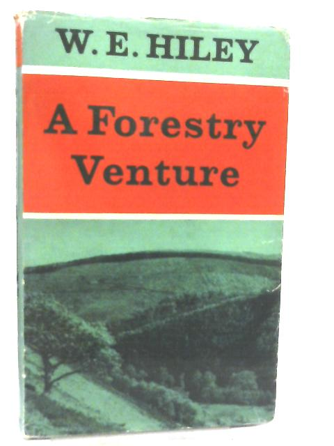 A Forestry Venture by W. E. Hiley