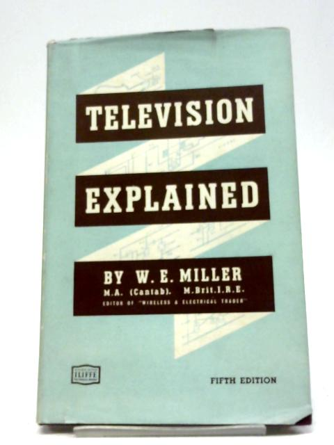 Television Explained By W E Miller