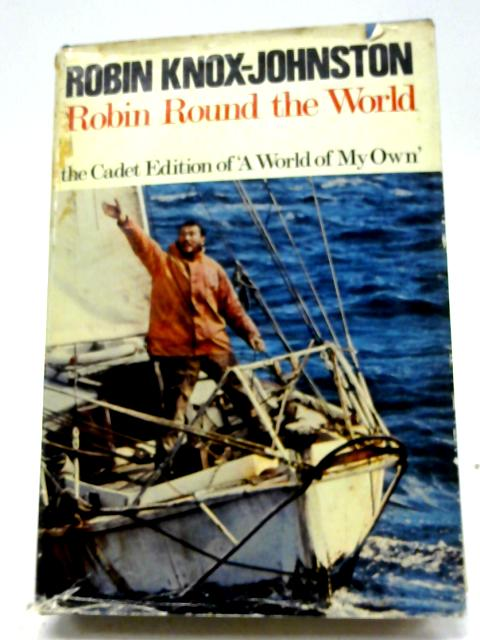 """Robin Round the World -- The Cadet Edition of """"a World of My Own"""" By Robin Knox-johnston"""