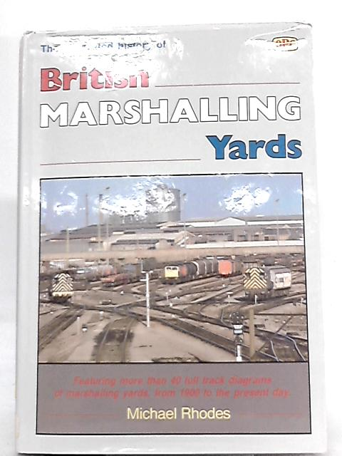 The Illustrated History of British Marshalling Yards By Michael Rhodes