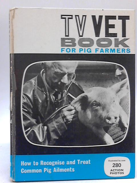 The TV Vet Book for Pig Farmers By The TV Vet