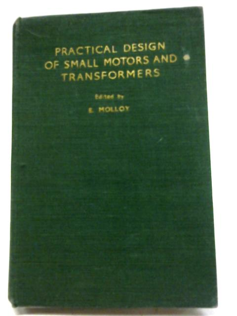 Practical Design of Small Motors and Transformers By E. Molloy