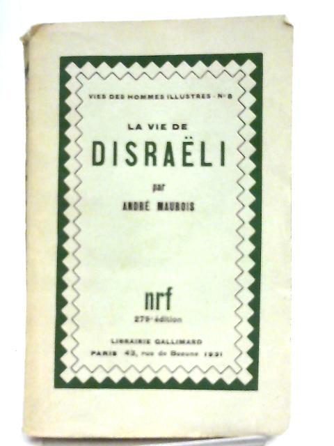 La Vie De Disraeli By Andre Maurois