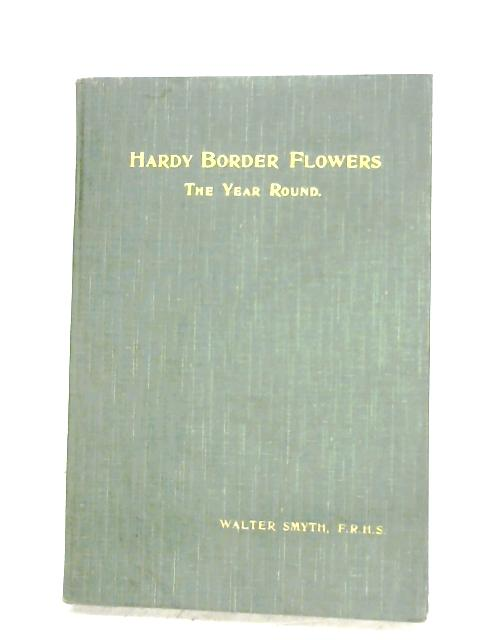 Hardy Border Flowers: The Year Round By Walter Smyth