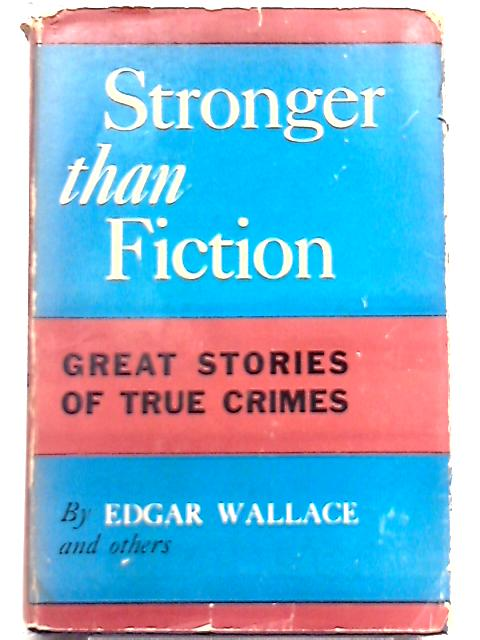 Stronger Than Fiction Great Stories of True Crimes By Various