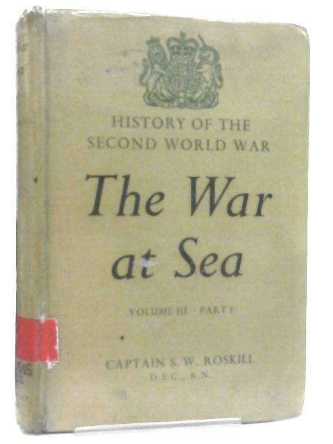 War at Sea, 1939-45, Volume III The Offensive, Part I By S. W. Roskill