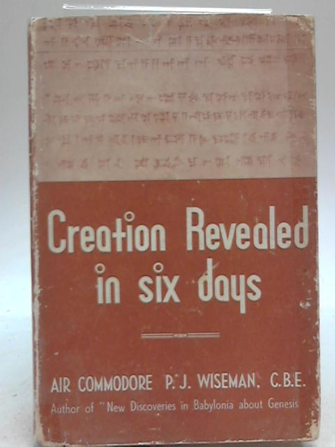 Creation Revealed in Six Days By P J Wiseman