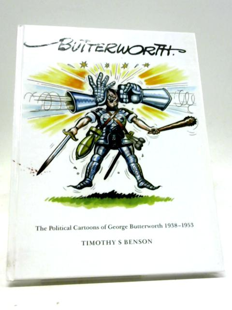 Butterworth. The Political Cartoons of George Butterworth 1938-1953 By Timothy S. Benson