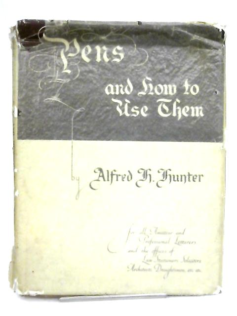 Pens and How to Use Them By Alfred H. Hunter