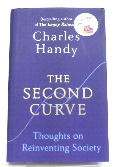 The Second Curve, Thoughts on Reinventing Society By Handy, Charles