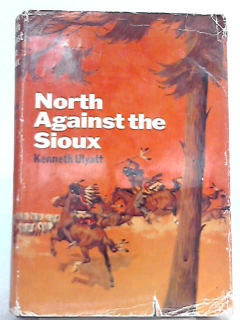 North Against the Sioux by Kenneth Ulyatt